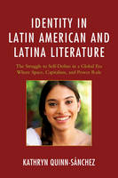 Identity in Latin American and Latina Literature: The Struggle to Self-Define In a Global Era Where Space, Capitalism, and Power Rule (Paperback)