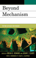 Beyond Mechanism: Putting Life Back Into Biology (Paperback)