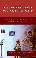 Witchcraft as a Social Diagnosis: Traditional Ghanaian Beliefs and Global Health (Hardback)