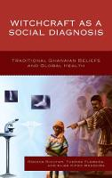 Witchcraft as a Social Diagnosis: Traditional Ghanaian Beliefs and Global Health (Paperback)