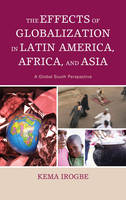 The Effects of Globalization in Latin America, Africa, and Asia: A Global South Perspective (Paperback)