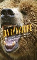 Dark Nature: Anti-Pastoral Essays in American Literature and Culture - Ecocritical Theory and Practice (Hardback)