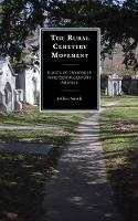 The Rural Cemetery Movement: Places of Paradox in Nineteenth-Century America (Hardback)