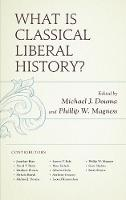 What Is Classical Liberal History? (Hardback)