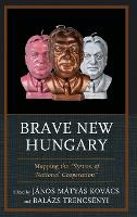 """Brave New Hungary: Mapping the """"System of National Cooperation"""" (Hardback)"""