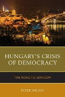 Hungary's Crisis of Democracy: The Road to Serfdom (Paperback)