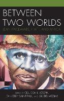 Between Two Worlds: Jean Price-Mars, Haiti, and Africa - Black Diasporic Worlds: Origins and Evolutions from New World Slaving (Hardback)