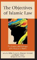The Objectives of Islamic Law: The Promises and Challenges of the Maqasid al-Shari'a (Hardback)