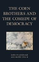 The Coen Brothers and the Comedy of Democracy - Politics, Literature, & Film (Hardback)