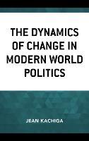 The Dynamics of Change in Modern World Politics (Hardback)