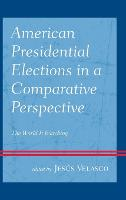 American Presidential Elections in a Comparative Perspective: The World Is Watching (Hardback)