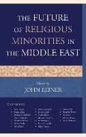 The Future of Religious Minorities in the Middle East (Hardback)