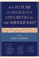 The Future of Religious Minorities in the Middle East (Paperback)