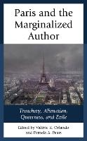 Paris and the Marginalized Author: Treachery, Alienation, Queerness, and Exile - After the Empire: The Francophone World & Postcolonial France (Hardback)