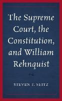 The Supreme Court, the Constitution, and William Rehnquist (Hardback)