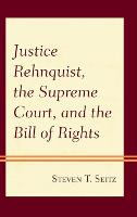 Justice Rehnquist, the Supreme Court, and the Bill of Rights (Hardback)