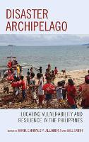 Disaster Archipelago: Locating Vulnerability and Resilience in the Philippines (Hardback)