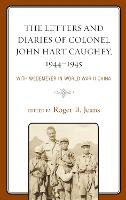 The Letters and Diaries of Colonel John Hart Caughey, 1944-1945: With Wedemeyer in World War II China (Hardback)