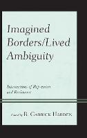 Imagined Borders/Lived Ambiguity: Intersections of Repression and Resistance (Hardback)
