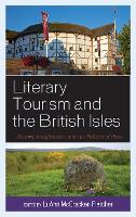 Literary Tourism and the British Isles: History, Imagination, and the Politics of Place (Hardback)