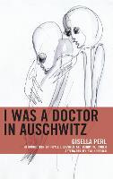 I Was a Doctor in Auschwitz - Lexington Studies in Jewish Literature (Hardback)