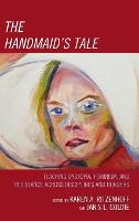The Handmaid's Tale: Teaching Dystopia, Feminism, and Resistance Across Disciplines and Borders (Hardback)