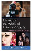 Makeup in the World of Beauty Vlogging: Community, Commerce, and Culture (Hardback)