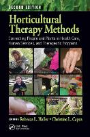 Horticultural Therapy Methods: Connecting People and Plants in Health Care, Human Services, and Therapeutic Programs, Second Edition (Hardback)