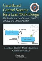 Card-Based Control Systems for a Lean Work Design: The Fundamentals of Kanban, ConWIP, POLCA, and COBACABANA (Paperback)