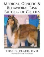 Medical, Genetic & Behavioral Risk Factors of Collies (Paperback)