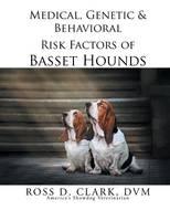 Medical, Genetic & Behavioral Risk Factors of Basset Hounds (Paperback)