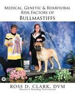 Medical, Genetic & Behavioral Risk Factors of Bullmastiffs (Paperback)