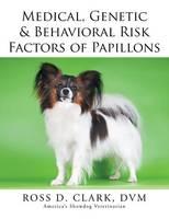 Medical, Genetic & Behavioral Risk Factors of Papillons (Paperback)