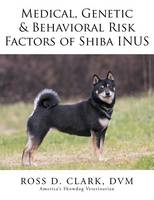Medical, Genetic & Behavioral Risk Factors of Shiba Inus (Paperback)