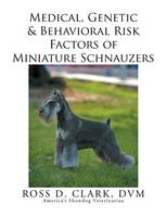 Medical, Genetic & Behavioral Risk Factors of Miniature Schnauzers (Paperback)