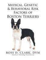 Medical, Genetic & Behavioral Risk Factors of Boston Terriers (Paperback)