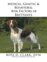 Medical, Genetic & Behavioral Risk Factors of Brittanys (Paperback)