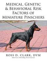 Medical, Genetic & Behavioral Risk Factors of Miniature Pinschers (Paperback)