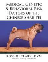 Medical, Genetic & Behavioral Risk Factors of the Chinese Shar Pei (Paperback)