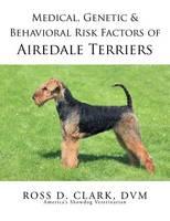 Medical, Genetic & Behavioral Risk Factors of Airedale Terriers (Paperback)