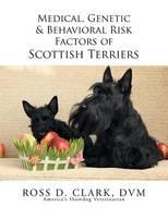 Medical, Genetic & Behavioral Risk Factors of Scottish Terriers (Paperback)