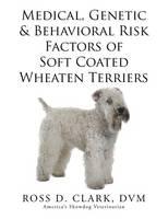 Medical, Genetic & Behavioral Risk Factors of Soft Coated Wheaten Terriers (Paperback)