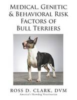 Medical, Genetic & Behavioral Risk Factors of Bull Terriers (Paperback)