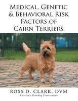 Medical, Genetic & Behavioral Risk Factors of Cairn Terriers (Paperback)