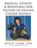 Medical, Genetic & Behavioral Risk Factors of English Cocker Spaniels (Paperback)