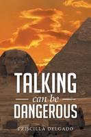 Talking Can Be Dangerous (Paperback)