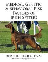 Medical, Genetic & Behavioral Risk Factors of Irish Setters (Paperback)