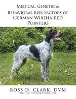 Medical, Genetic & Behavioral Risk Factors of German Wirehaired Pointers (Paperback)