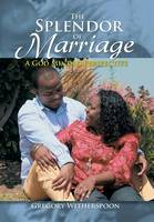 The Splendor of Marriage: A God Minded Perspective (Hardback)
