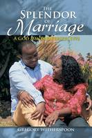 The Splendor of Marriage: A God Minded Perspective (Paperback)
